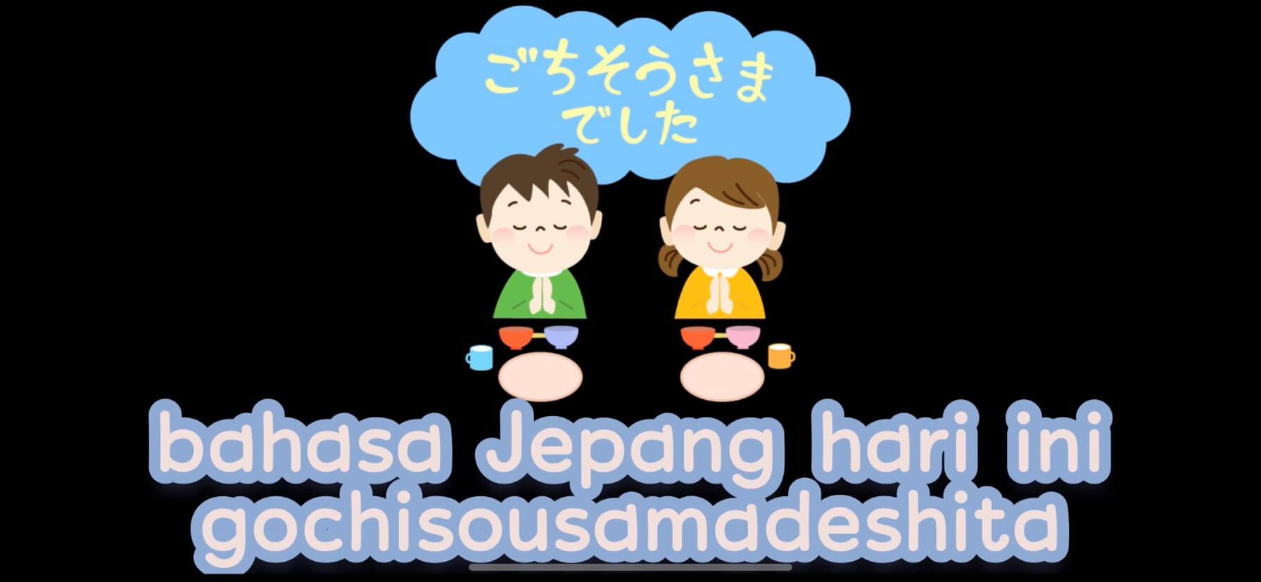 Gochisousamadeshita (Diucapkan ketika selesai makan) – Belajar Bahasa Jepang