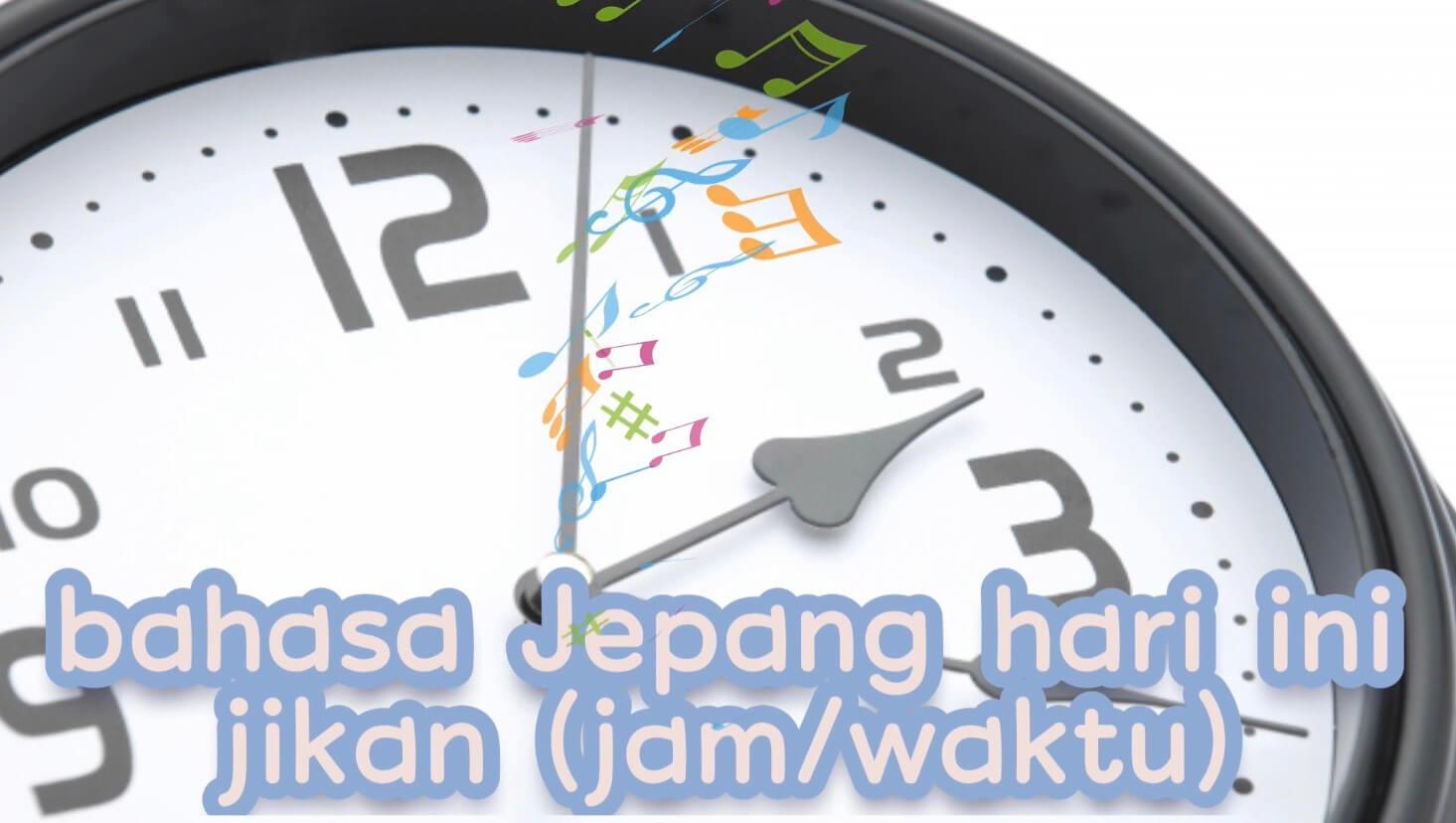 Jam dalam Bahasa Jepang (Jikan) – Belajar Bahasa Jepang