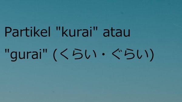 "Partikel ""kurai"" atau ""gurai"" – Belajar Bahasa Jepang"