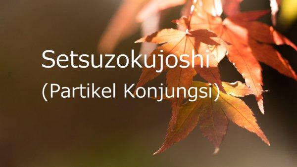 Setsuzokujoshi (Partikel Konjungsi) – Belajar Bahasa Jepang