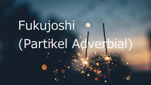 Fukujoshi (Partikel Adverbial) – Belajar Bahasa Jepang