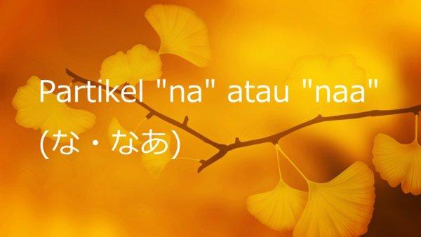 """Partikel """"na"""" atau """"naa"""" – Belajar Bahasa Jepang"""