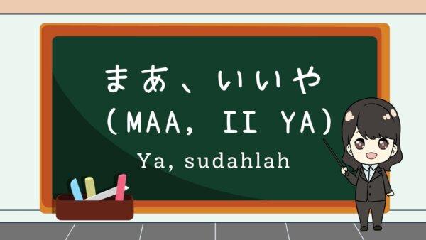 Maa, ii ya (Ya, sudahlah)  – Belajar Bahasa Jepang