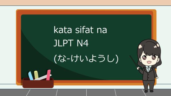 Kosakata Kata Sifat Berakhiran na JLPT N4 dalam Bahasa Jepang (na-keiyoushi) – Belajar Bahasa Jepang