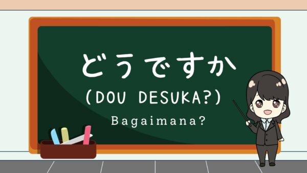 Dou desuka? (Bagaimana?)  – Belajar Bahasa Jepang